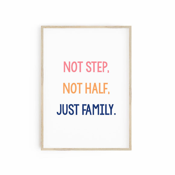 Not Step, Not Half, Just Family.