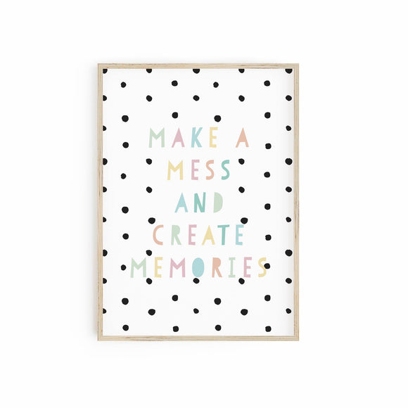 Create Mess and Make Memories - Muted Pastels