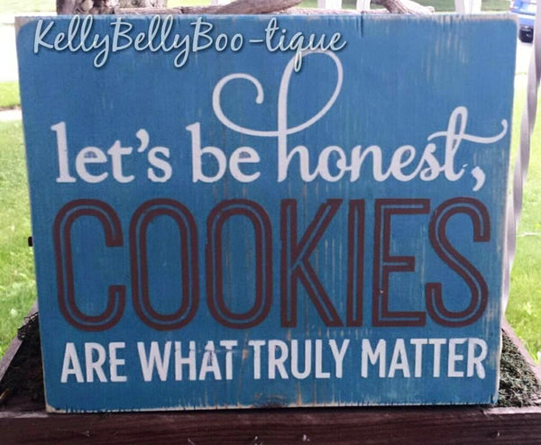 Let's Be Honest, Cookies Are What Really Matter sign - Kelly Belly Boo-tique