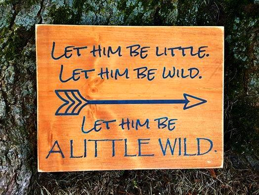 Let Him Be Little, Let Him Be Wild, Let Him Be A Little Bit Wild wood sign - Kelly Belly Boo-tique