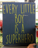 Every Little Boy Is A Superhero sign - Kelly Belly Boo-tique  - 2