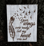 Your Wings Were Ready, But My Heart Was Not sign with whitewashed background - Kelly Belly Boo-tique  - 2