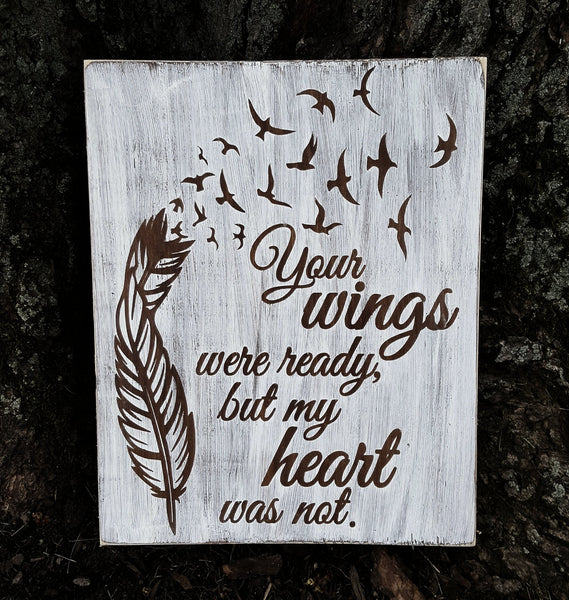 Your Wings Were Ready But My Heart Was Not Sign With