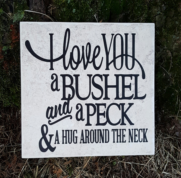 "6"" x 6"" I Love You A Bushel And A Peck ceramic tile"