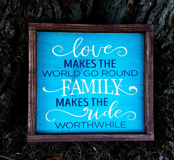 Love Makes The World Go Round - Family Makes The Ride Worthwhile wood sign