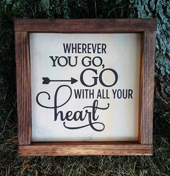 Wherever You Go, Go With All Your Heart framed sign