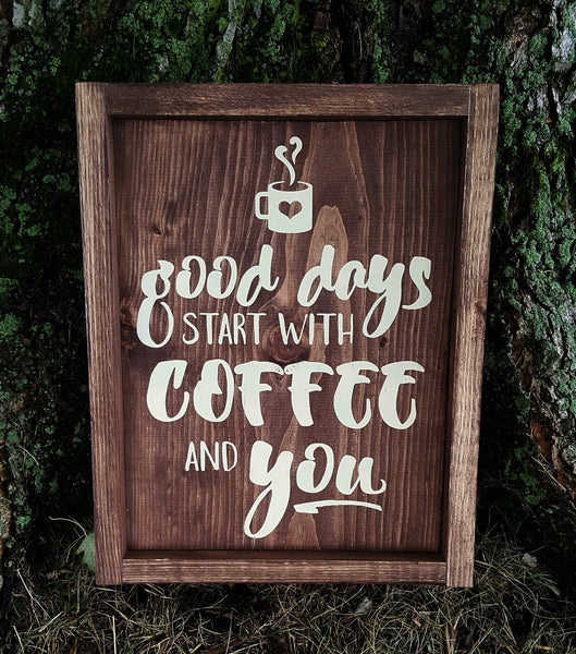 Good Days Start With Coffee And You framed wood sign