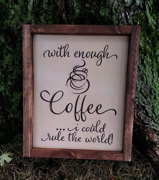 With Enough Coffee I Could Rule The World framed wood sign