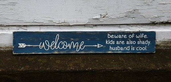 Welcome. Beware Of Wife. Kids Are Also Shady. Husband Is Cool wood sign