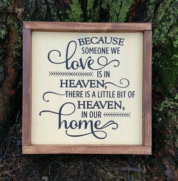 Because Someone We Love Is In Heaven, There Is A Little Bit Of Heaven In Our Home wood sign