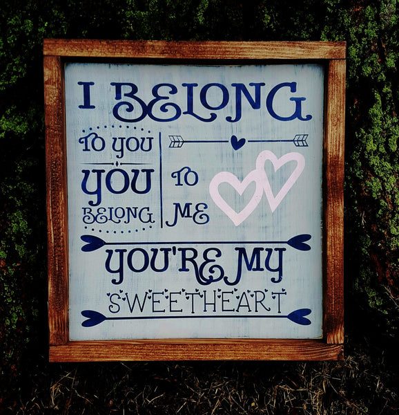 I Belong To You You Belong To Me You're My Sweetheart framed wood sign