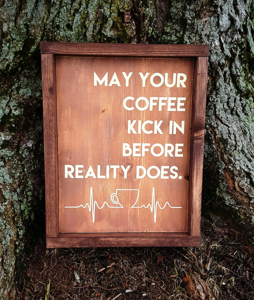 May Your Coffee Kick In Before Reality Does framed wood sign