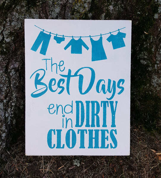 The Best Days End In Dirty Clothes wood sign