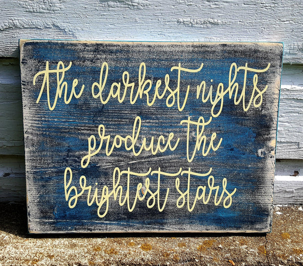 The Darkest Nights Produce Brightest Stars wood sign