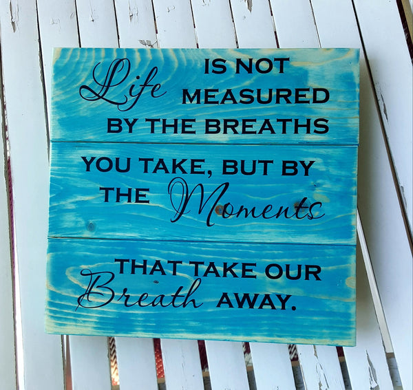 Life Is Not Measured By the Breaths You Take wood pallet sign