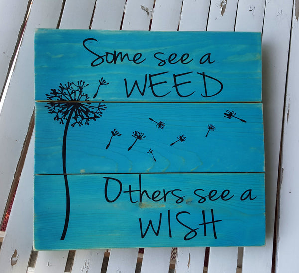 Some See A Weed, Others See A Wish pallet sign
