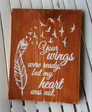 Your Wings Were Ready, But My Heart Was Not wood sign - stained background