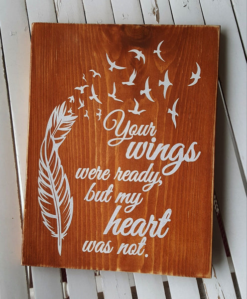 Your Wings Were Ready, But My Heart Was Not sign with stained background