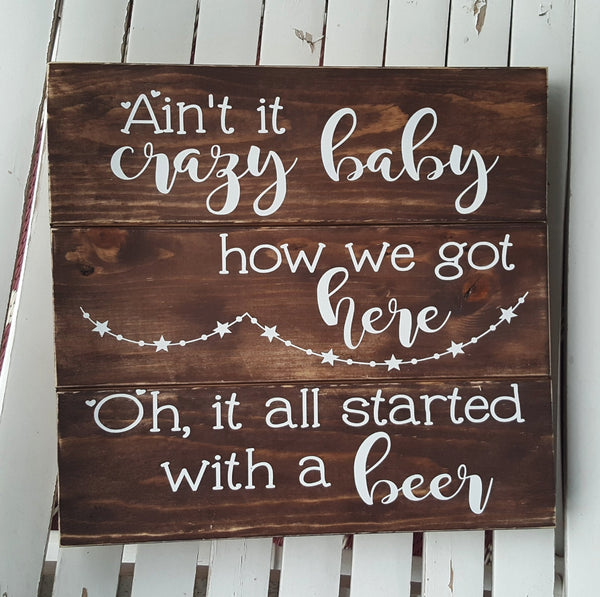 It All Started With A Beer pallet sign