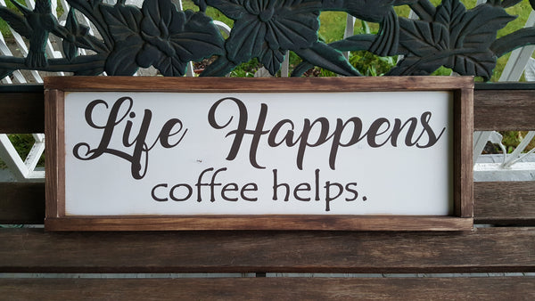 Life Happens Coffee Helps framed wood sign