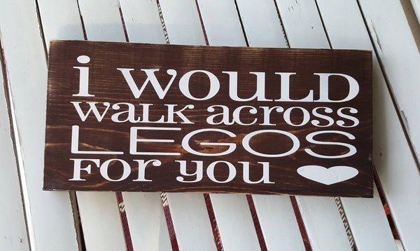 I Would Walk Across Legos For You wood sign