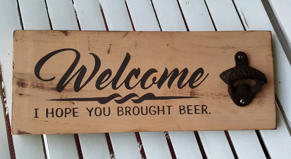 Welcome I Hope You Brought Beer wood sign with bottle opener