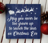 May You Never Be Too Grown Up To Search The Skies On Christmas Eve wood sign