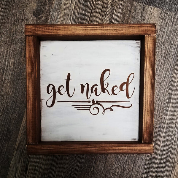 Get Naked framed wood sign