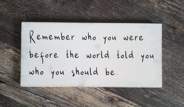 Remember Who You Were wood sign