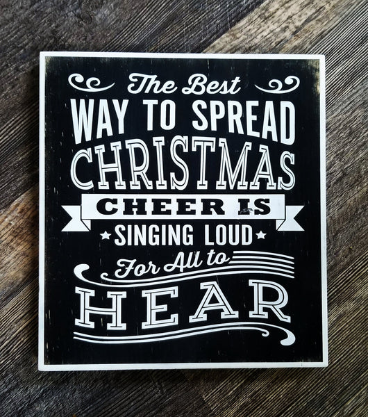 The Best Way To Spread Christmas Cheer Is Singing Loud For All To Hear : Elf wood sign
