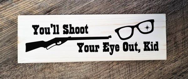 You'll Shoot Your Eye Out, Kid : A Christmas Story wood sign