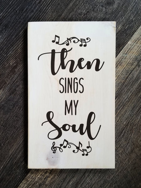 Then Sings My Soul wood sign