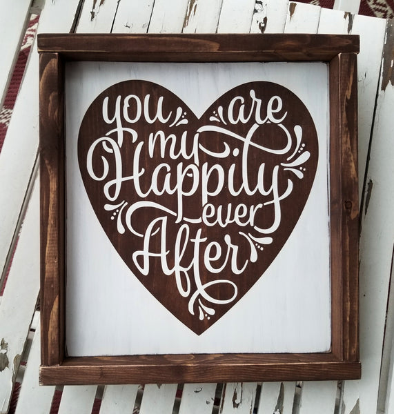 You Are My Happily Ever After framed wood sign