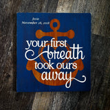 Nautical Anchor Your First Breath Took Ours Away wood sign