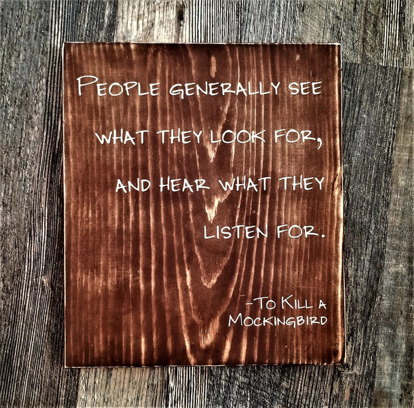 People Generally See What They Look For wood sign To Kill A Mockingbird Quote