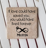 "6"" x 6"" If Love Could Have Saved You, You Would Have Lived Forever pet memorial ceramic tile"