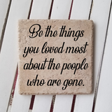 "6"" x 6"" Be The Things You Loved The Most About The People Who Are Gone memorial ceramic tile"