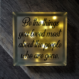 Lighted Glass Block - Be The Things You Loved The Most About The People Who Are Gone
