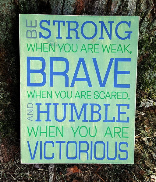 Be Strong, Brave, Humble, Victorious wood sign