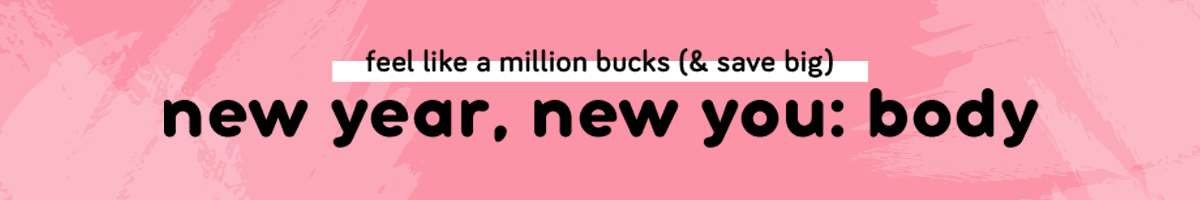 Feel like a million bucks (& save big) | New Year, New You: Body