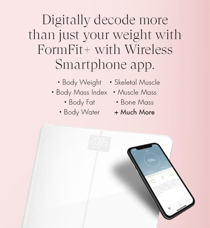 Digitally decode more than just your weight with FormFit+ with your Wireless Smartphone App.