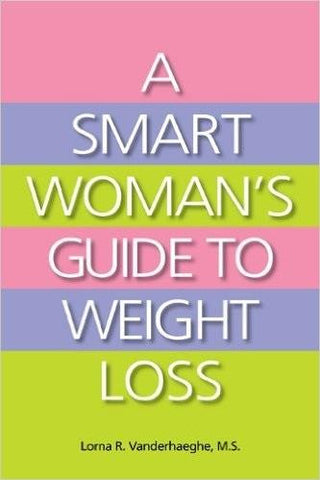 A Smart Woman's Guide to Weight Loss - by Lorna Vanderhaeghe