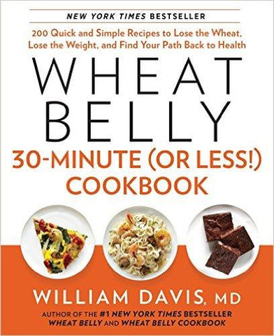 Wheat Belly 30-Minute (Or Less!) Cookbook - by William Davis