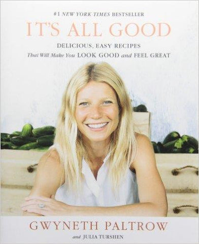 It's All Good: Delicious, Easy Recipes - by Gwyneth Paltrow