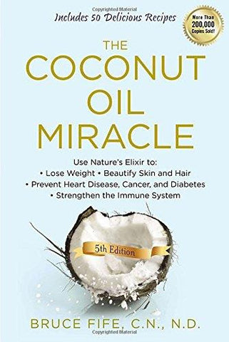 The Coconut Oil Miracle, 5th Edition - by Bruce Fife