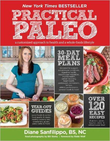 Practical Paleo: A Customized Approach to Health - by Diane Sanfilippo
