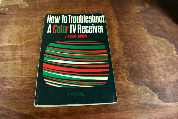 Vintage J. Richard Johnson How To Troubleshoot A Color TV Receiver - Wayne James Limited - 1