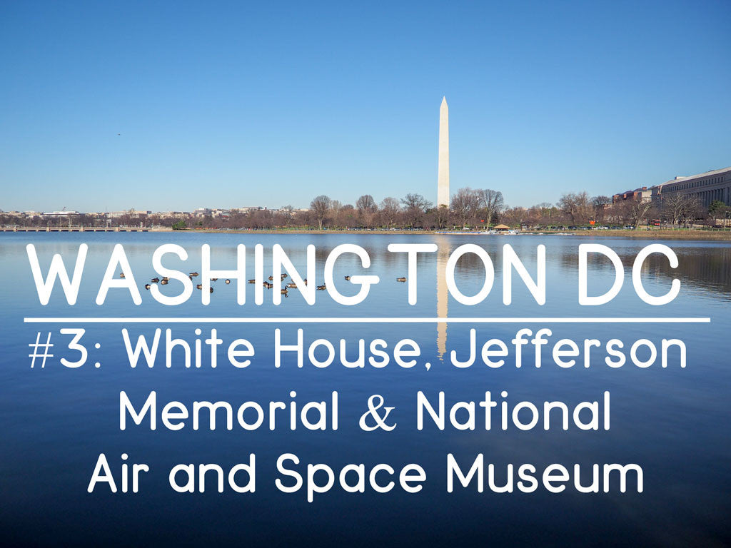 Washington DC #3: White House, Jefferson Memorial & National Air and Space Museum