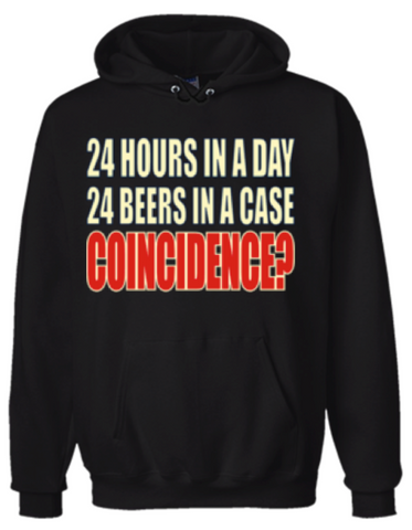 24 Hours In A Day 24 Beers In A Case Coincidence? Hoodie Sweatshirt Black - Men's / Women's - Life Rush Apparel