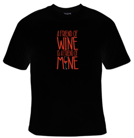 A Friend of Wine Is A Friend of Mine T-Shirt Women's - Life Rush Apparel